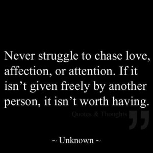 Never chase love ...