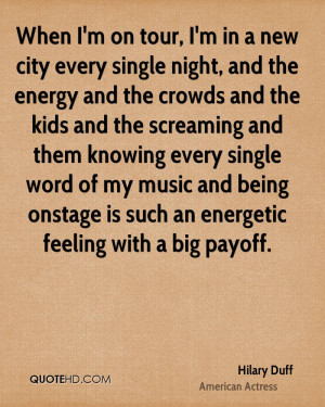 When I'm on tour, I'm in a new city every single night, and the energy ...