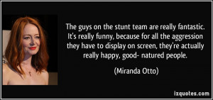 ... , they're actually really happy, good- natured people. - Miranda Otto