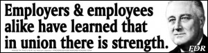 Employers & employees..learned..in union there is strength - FDR