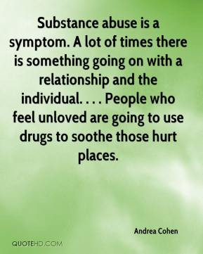 Substance abuse is a symptom. A lot of times there is something going ...