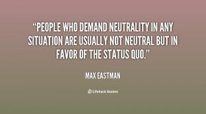 People who demand neutrality in any situation are usually not neutral ...