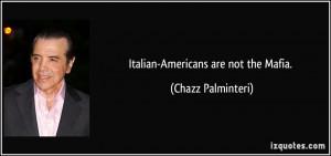 Italian-Americans are not the Mafia. - Chazz Palminteri