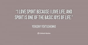 quote-Yevgeny-Yevtushenko-i-love-sport-because-i-love-life-36786.png