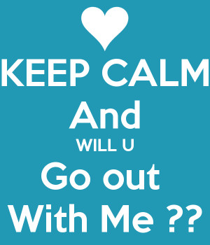KEEP CALM And WILL U Go out With Me ??
