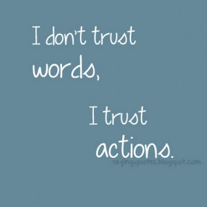 dont trust words i trust actions