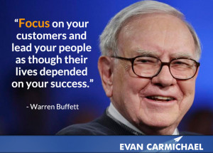 """... as though their lives depended on your success."""" – Warren Buffett"""