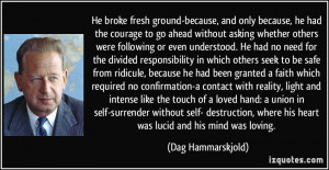 ... where his heart was lucid and his mind was loving. - Dag Hammarskjold