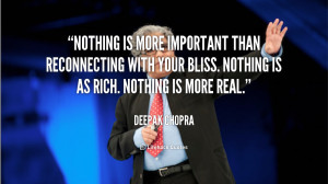 Nothing is more important than reconnecting with your bliss. Nothing ...
