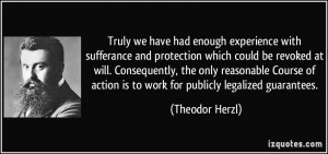 Truly we have had enough experience with sufferance and protection ...
