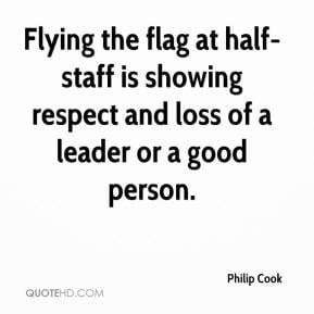 Flying the flag at half-staff is showing respect and loss of a leader ...