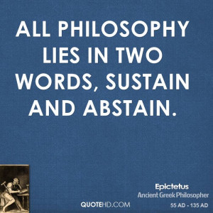 All philosophy lies in two words, sustain and abstain.