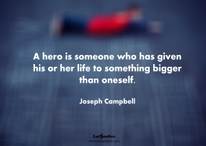 Inspirational Quotes by Joseph Campbell, A Hero Is Someone Who Has ...