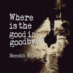 Top 20 Quotes and Memorable Sayings about Goodbye…