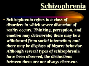 Schizophrenia Schizophrenia • Schizophrenia refers to a class of ...