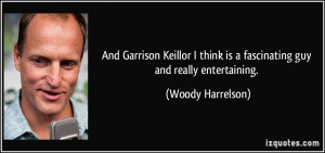 And Garrison Keillor I think is a fascinating guy and really ...