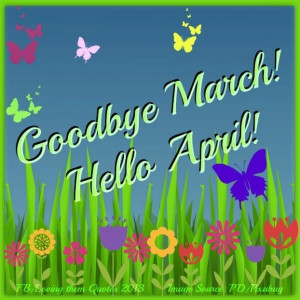 Goodbye March, Hello April! via Loving Them Quotes on Facebook