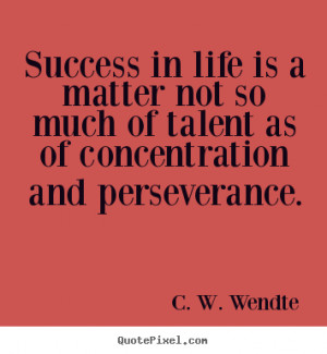 Success quotes - Success in life is a matter not so much of talent as ...