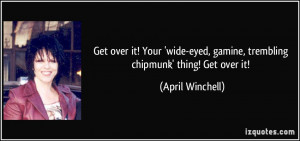 -get-over-it-your-wide-eyed-gamine-trembling-chipmunk-thing-get-over ...