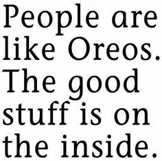 People are like oreos quote via Carol's Country Sunshine on Facebook ...