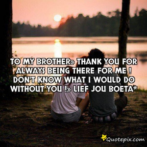 To my brother» Thank you for always being there for me ! Don