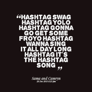 ... hashtag-swag-hashtag-yolo-hashtag-gonna-go-get-some-froyo-hashtag.png