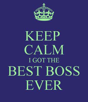 Best Boss Ever I got the best boss ever