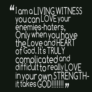 Quotes Picture: i am a living witness you can love your enemieshaters