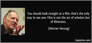 look straight at a film; that's the only way to see one. Film is not ...