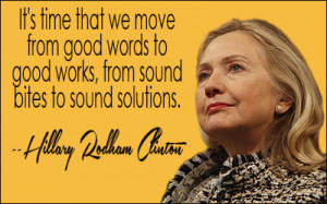 "... good works, from sound bites to sound solutions."" (Hillary Clinton"