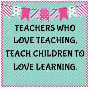 Teachers Who Love Teaching