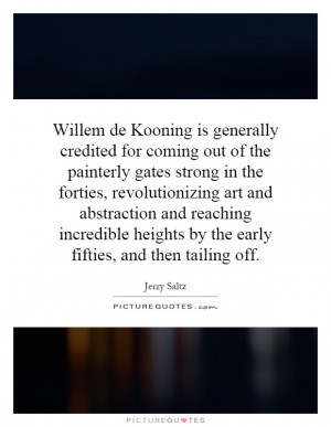 Willem de Kooning is generally credited for coming out of the ...