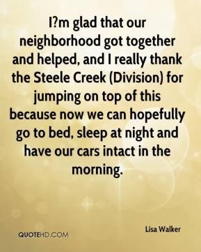 Lisa Walker - I?m glad that our neighborhood got together and helped ...