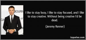 More Jeremy Renner Quotes