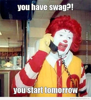 Funny Picture - Ronald McDonald - You have swag?! - You start tomorrow