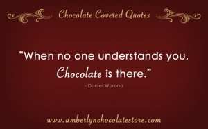 When No One Understands You… Chocolate Quote