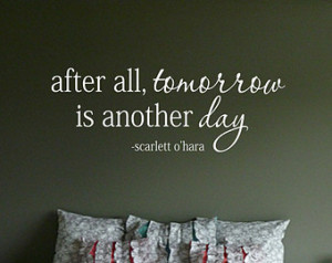 After all tomorrow is another day Scarlett O'hara Quote Vinyl ...