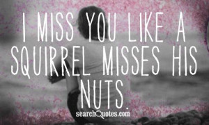 ... misses his nuts 158 up 82 down unknown quotes funny quotes i miss you