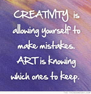 Creativity is allowing yourself to make mistakes art is know which ...