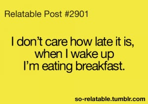 food true breakfast so true teen quotes relatable I do that so ...