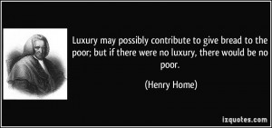 Luxury may possibly contribute to give bread to the poor; but if there ...