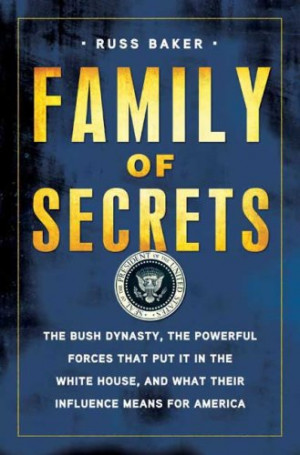 Family of Secrets: The Bush Dynasty, the Powerful Forces That Put It ...