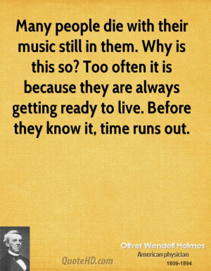 Many people die with their music still in them. Why is this so? Too ...