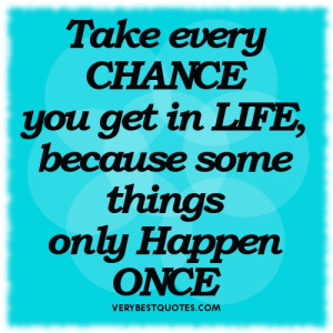 Inspirational Quotes about Life - Take every CHANCE you get in LIFE ...