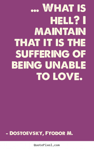 ... hell? I maintain that it is the suffering of being unable to love