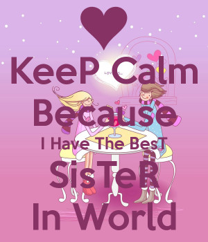Keep Calm Have The Best Sister