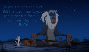 """Oh yes, the past can hurt…"""" – Rafiki"""