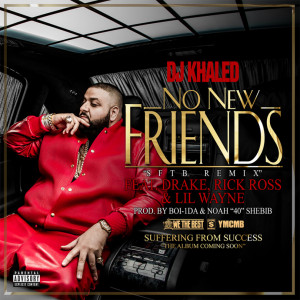 DJ Khaled – 'No New Friends' (Feat. Drake, Rick Ross & Lil Wayne ...