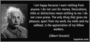 quote-i-am-happy-because-i-want-nothing-from-anyone-i-do-not-care-for ...