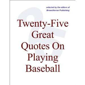 Twenty Five Great Quotes On Playing Baseball
